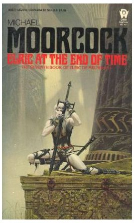 9780886770402: Elric at the End of Time (Elric of Melnibone, Bk. 7)