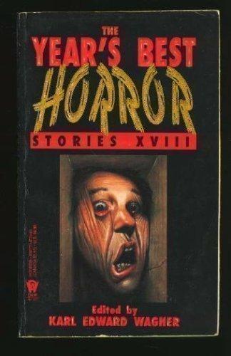 THE YEAR'S BEST HORROR STORIES XVIII: Wagner, Karl Edward