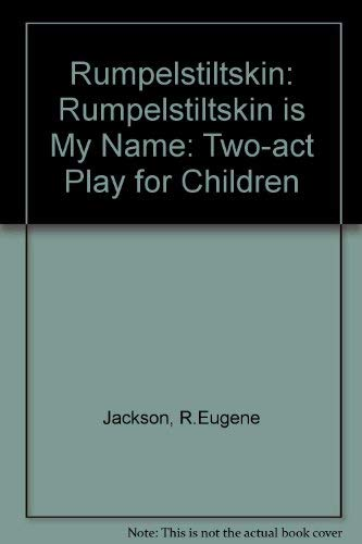 Rumpelstiltskin Is My Name: A Play for Children in Two Acts (0886801664) by R.Eugene Jackson; Jacob Grimm; Wilhelm Grimm