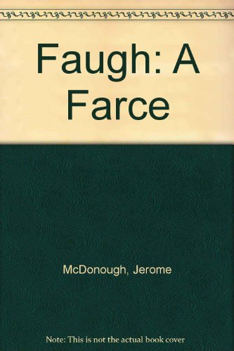 "Faugh: a Farce (I.E. Fine Arts Under-Graduate Housing, as in ""Onward Into the...) (0886802814) by Jerome McDonough"