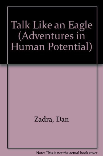 Talk Like an Eagle (Adventures in Human Potential) (0886820219) by Zadra, Dan; Moawad, Bob