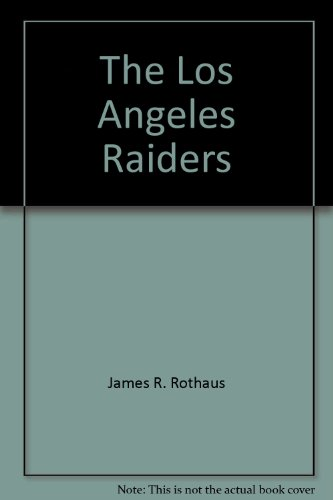 The Los Angeles Raiders: NFL Today: Rothaus, James R
