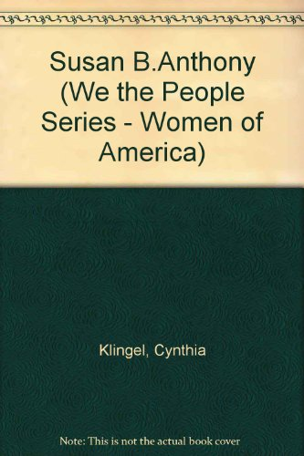 Susan B. Anthony (We the People/91205-022) (0886821649) by Cynthia Fitterer Klingel