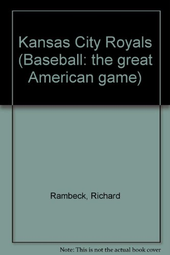 Kansas City Royals: Al West (Baseball the Great American Games): Richard Rambeck