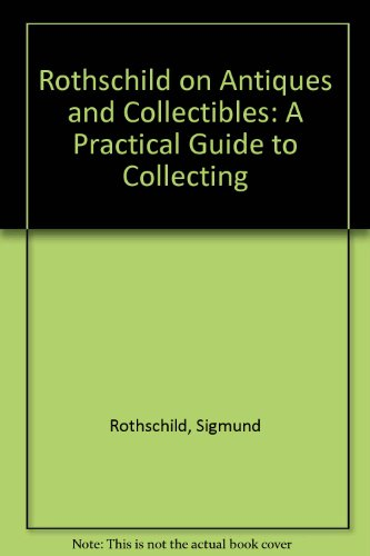 9780886874049: Rothschild on Antiques and Collectibles: A Practical Guide to Collecting