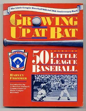 Growing Up at Bat: 50 Years of Little League Baseball: Frommer, Harvey