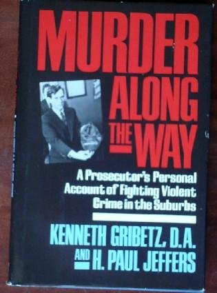 9780886874223: Murder Along the Way: A Prosecutor's Personal Account of Fighting Violent Crime in the Suburbs
