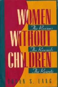 Women Without Children: the Reasons, the Rewards, the Regrets: Lang, Susan S.