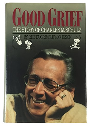 Good Grief: The Story of Charles M. Schulz: Johnson, Rheta Grimsley