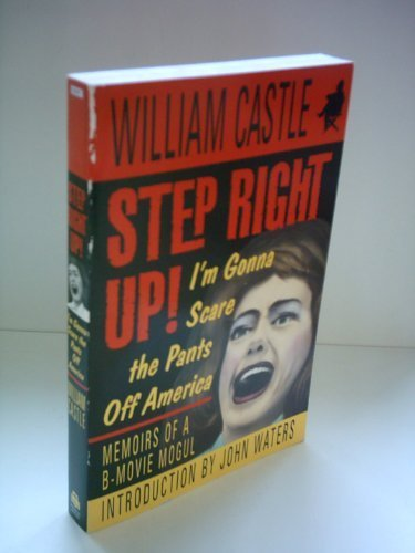 Step Right Up!: I'm Gonna Scare the Pants off America: Castle, William