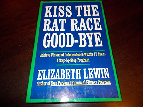Kiss the Rat Race Good-Bye: A Step-By-Step Program That Shows How You Can Get Your Finances in ...