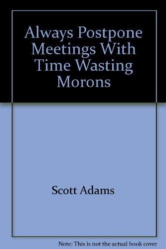 9780886876883: Always Postpone Meetings with Time-Wasting Morons