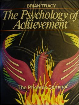 The Psychology of Achievement: The Phoenix Seminar: Brian Tracy