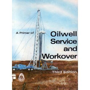 A Primer of Oilwell Service and Workover: Petroleum Extension Service