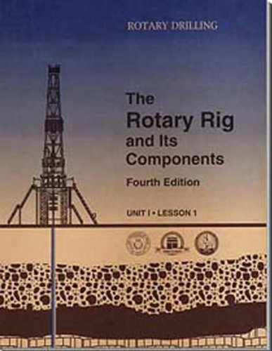The Rotary Rig and Its Components (Rotary Drilling Series ; Unit 1, Lesson 1): K. R. Bork