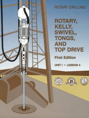 9780886981723: Rotary, Kelly, Swivel, Tongs, and Top Drive Unit 1, Lesson 4(Rotary Drilling Series) (Rotary Drilling Series, Unit 1, Lesson 4)