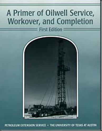 A Primer of Oilwell Service, Workover, and: Kate Van Dyke