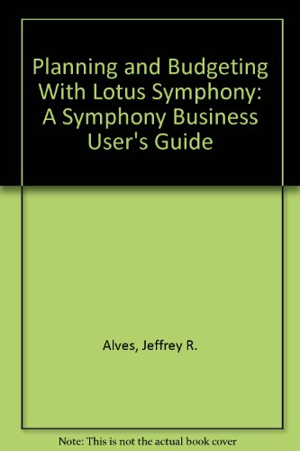 Planning and Budgeting With Lotus Symphony: A Symphony Business User's Guide: Alves, Jeffrey R...