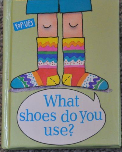 What Shoes Do You Use? (A Pop-Up Book of Colors) (9780887058141) by Mavis Smith