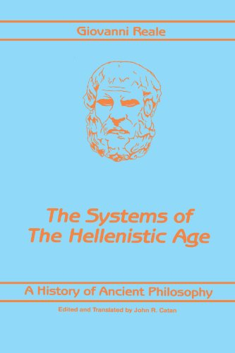 The Systems of the Hellenistic Age: History: Giovanni Reale; Editor-John
