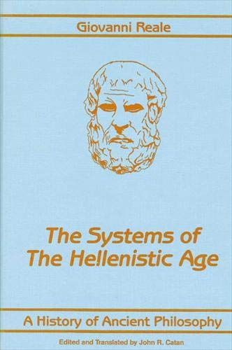 The Systems of the Hellenistic Age: History: Reale, Giovanni [edited