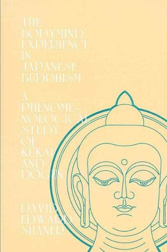 9780887060625: The Bodymind Experience in Japanese Buddhism: A Phenomenolgical Perspective of Kukai and Dogen