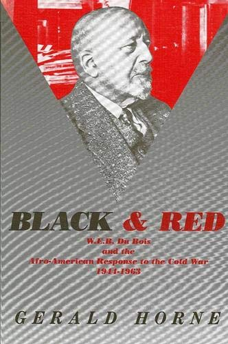 Black and Red: W.E.B. Du Bois and the Afro-American Response to the Cold War, 1944-1963