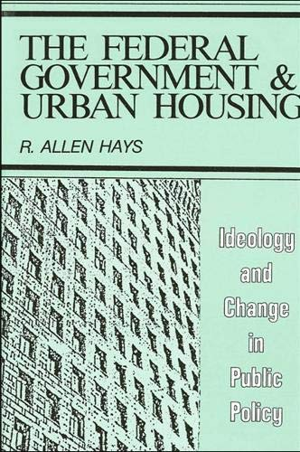9780887061066: The Federal Government and Urban Housing: Ideology and Change in Public Policy (Suny Series on Urban Public Policy,)
