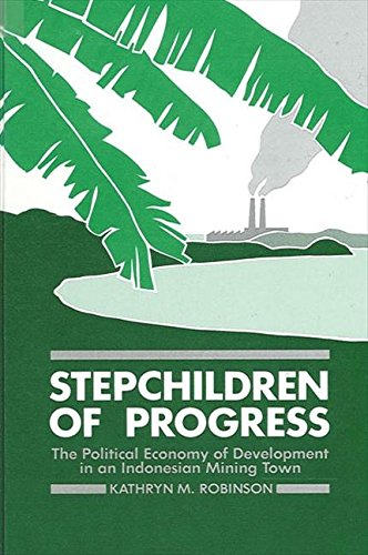 9780887061196: The Stepchildren of Progress: The Political Economy of Development in an Indonesian Mining Town (Suny Series in the Anthropology of Work)