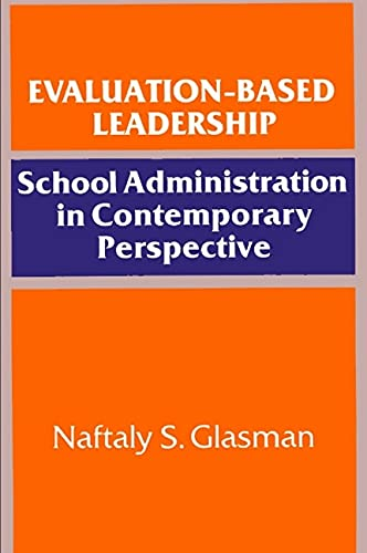 Evaluation-Based Leadership - School Administration in Contemporary Perspective: Glasman, Naftaly S