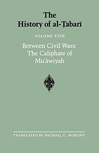 9780887063145: The History of al-Tabari Vol. 18: Between Civil Wars: The Caliphate of Mu'awiyah A.D. 661-680/A.H. 40-60 (SUNY series in Near Eastern Studies)