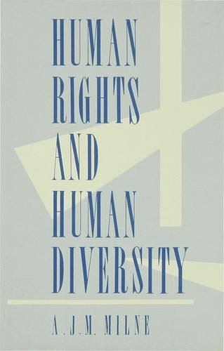 Human Rights and Human Diversity: An Essay in the Philosophy of Human Rights: Milne, A. J. M.