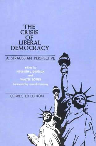 The Crisis of Liberal Democracy: A Straussian Perspective: Deutsch, Kenneth L.
