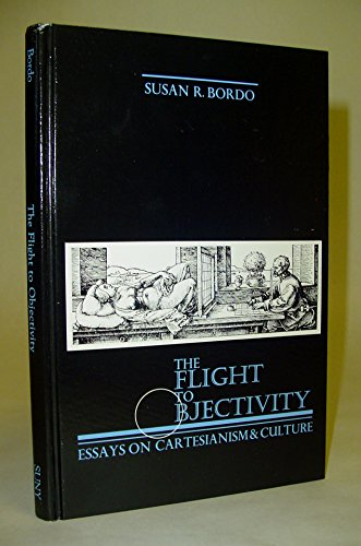9780887064104: The Flight to Objectivity: Essays on Cartesianism and Culture: Essays in Cartesianism and Culture (SUNY Series in Philosophy)