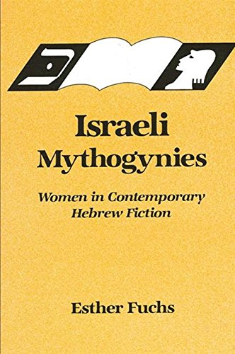 Israeli mythogynies : women in contemporary Hebrew fiction.: Fuchs, Esther