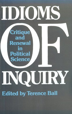 9780887064586: Idioms of Inquiry: Critique and Renewal in Political Science (Political Theory : Contemporary Issues)