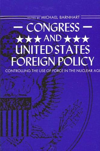 9780887064661: Congress and United States Foreign Policy: Controlling the Use of Force in the Nuclear Age