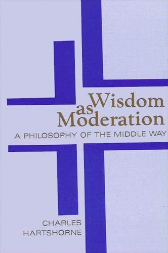 Wisdom As Moderation: A Philosophy of the Middle Way (S U N Y Series in Philosophy): Charles ...