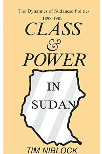 Class and Power in Sudan: The Dynamics of Sudanese Politics, 1898-1985
