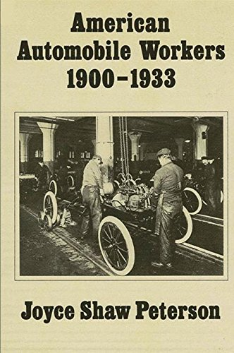 American Automobile Workers, 1900-1933: Peterson, Joyce Shaw