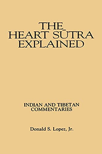 The Heart Sutra Explained: Indian and Tibetan Commentaries (Paperback): Donald S. Jr. Lopez