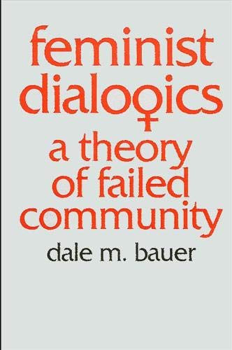 Feminist Dialogics: A Theory of Failed Community (0887066526) by Bauer, Dale M.