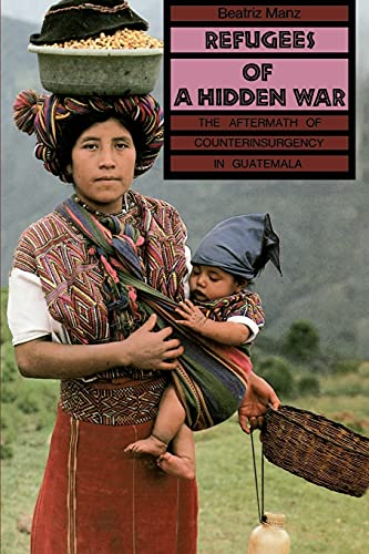 Refugees of a Hidden War: The Aftermath of the Counterinsurgency in Guatemala