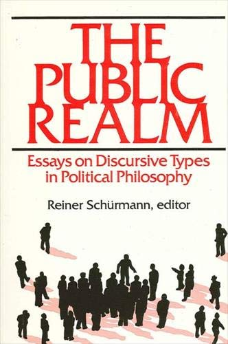The Public Realm: Essays on Discursive Types in Political Philosophy (Suny Series in Philosophy): ...