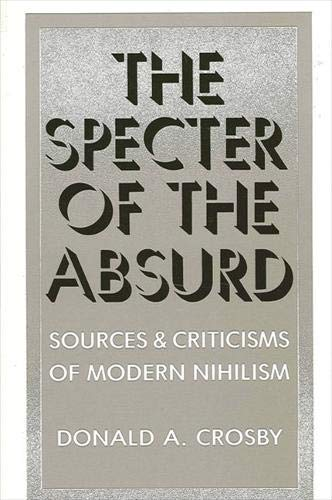 9780887067198: The Specter of the Absurd: Sources and Criticisms of Modern Nihilism: Sources and Criticism of Modern Nihilism (SUNY Series in Philosophy)