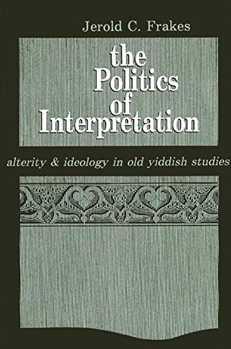 9780887068454: The Politics of Interpretation: Alterity and Ideology in Old Yiddish Studies