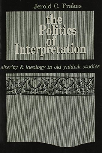 9780887068461: The Politics of Interpretation: Alterity and Ideology in Old Yiddish Studies