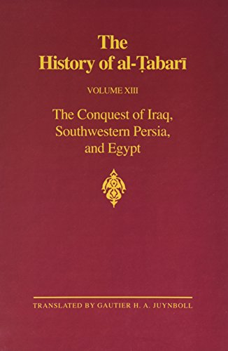The History of Al-Tabari, Vol. 13: The Conquest of Iraq, Southwestern Persia, and Egypt- The Middle...