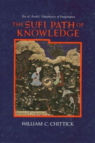 9780887068843: The Sufi Path of Knowledge: Ibn Al-Arabi's Metaphysics of Imagination