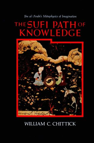 The Sufi Path of Knowledge: Ibn Al-Arabi's Metaphysics of Imagination (0887068847) by William C. Chittick